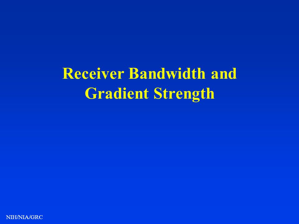 NIH/NIA/GRC Receiver Bandwidth and Gradient Strength