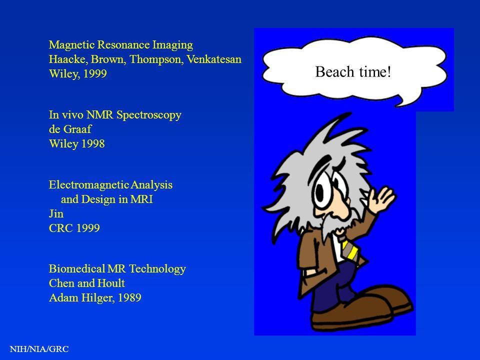 NIH/NIA/GRC Magnetic Resonance Imaging Haacke, Brown, Thompson, Venkatesan Wiley, 1999 In vivo NMR Spectroscopy de Graaf Wiley 1998 Electromagnetic An