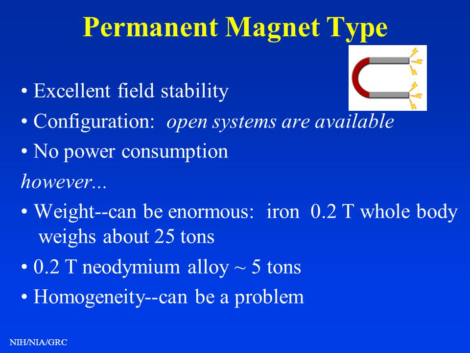 NIH/NIA/GRC Permanent Magnet Type Excellent field stability Configuration: open systems are available No power consumption however... Weight--can be e
