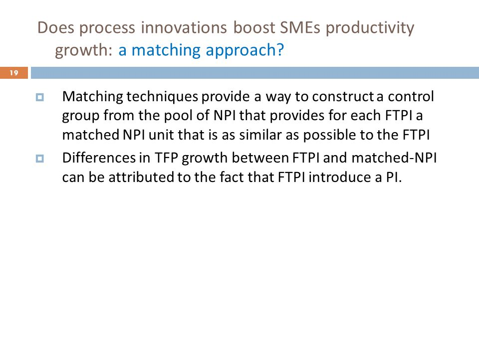 Does process innovations boost SMEs productivity growth: a matching approach? Matching techniques provide a way to construct a control group from the