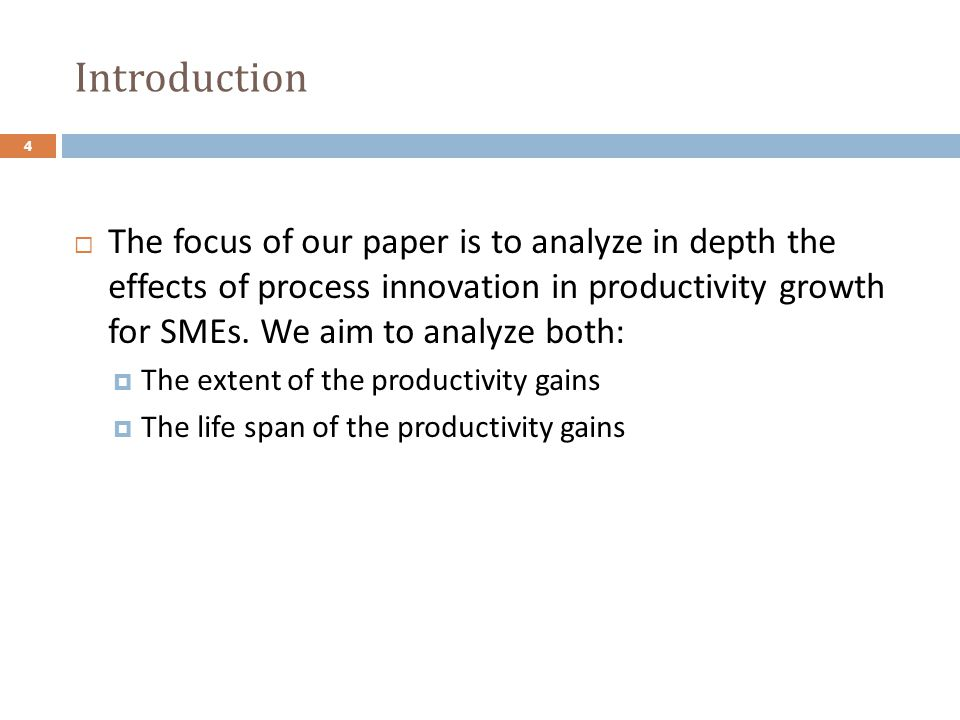 Introduction The focus of our paper is to analyze in depth the effects of process innovation in productivity growth for SMEs. We aim to analyze both:
