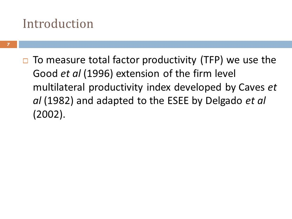 Introduction To measure total factor productivity (TFP) we use the Good et al (1996) extension of the firm level multilateral productivity index devel