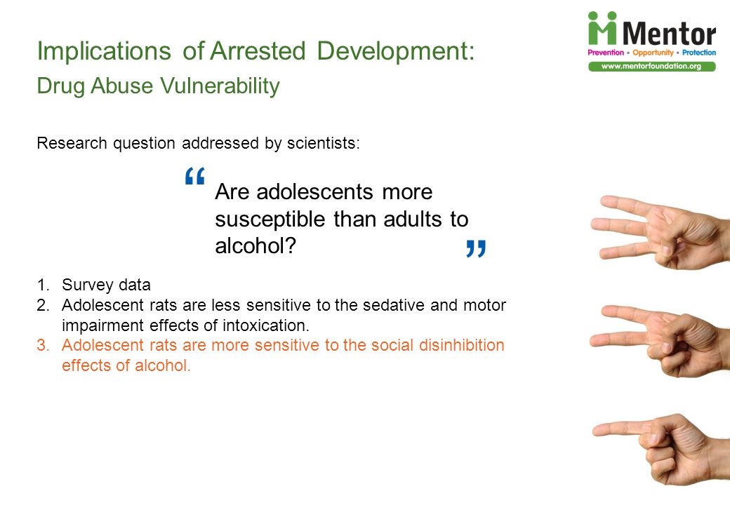 Implications of Arrested Development: Drug Abuse Vulnerability Research question addressed by scientists: 1.