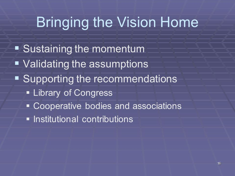 Bringing the Vision Home Sustaining the momentum Validating the assumptions Supporting the recommendations Library of Congress Cooperative bodies and