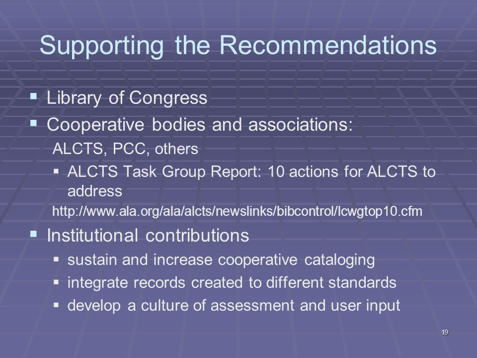 Supporting the Recommendations Library of Congress Cooperative bodies and associations: ALCTS, PCC, others ALCTS Task Group Report: 10 actions for ALC