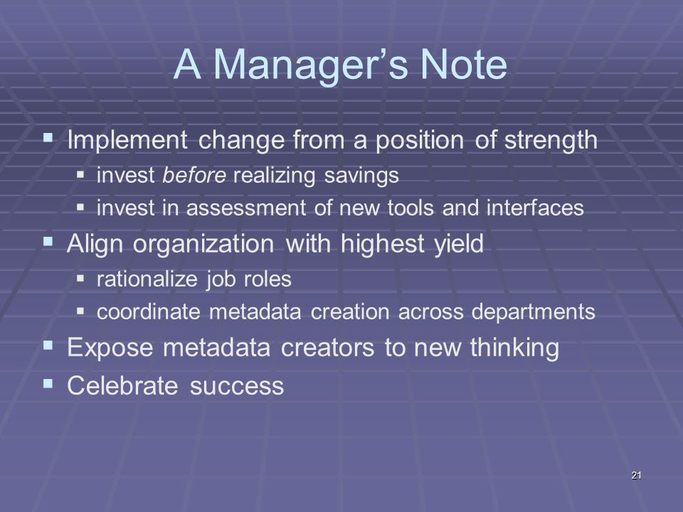 A Managers Note Implement change from a position of strength invest before realizing savings invest in assessment of new tools and interfaces Align or