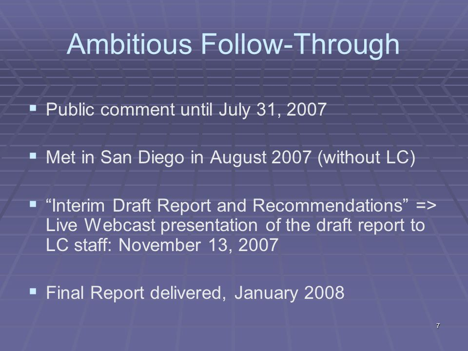 Ambitious Follow-Through Public comment until July 31, 2007 Met in San Diego in August 2007 (without LC) Interim Draft Report and Recommendations => L