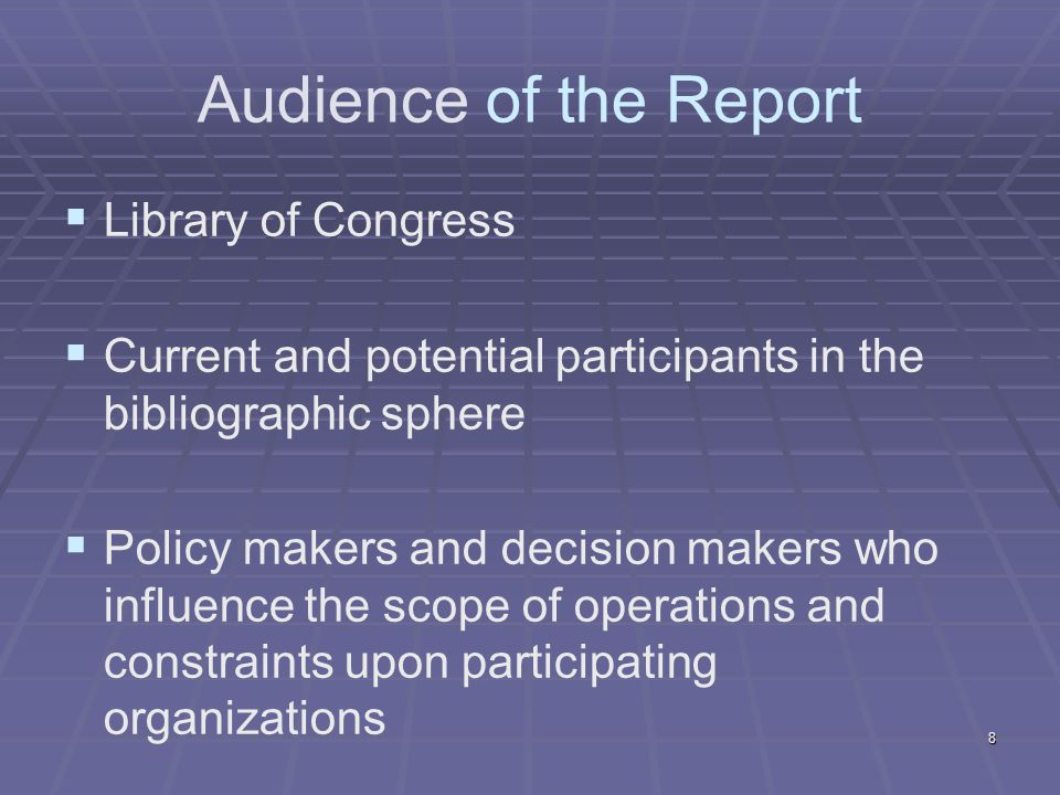 Audience of the Report Library of Congress Current and potential participants in the bibliographic sphere Policy makers and decision makers who influe