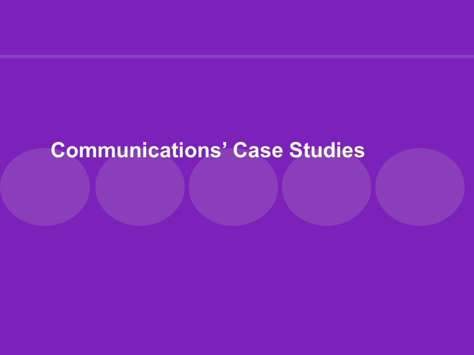 Communications Case Studies