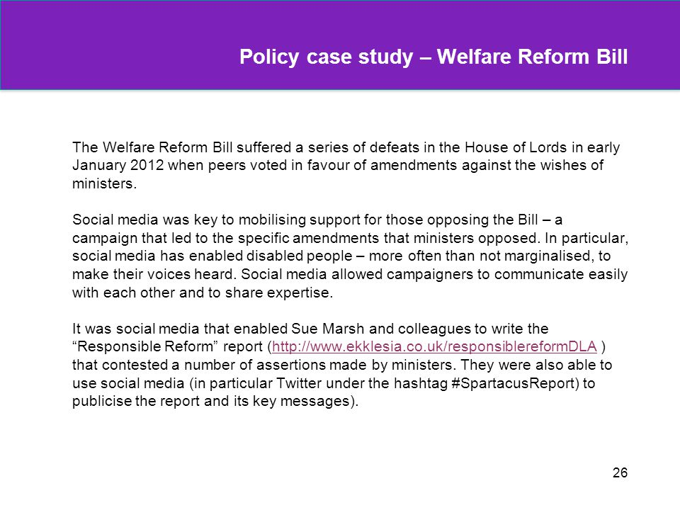 Policy case study – Welfare Reform Bill The Welfare Reform Bill suffered a series of defeats in the House of Lords in early January 2012 when peers vo