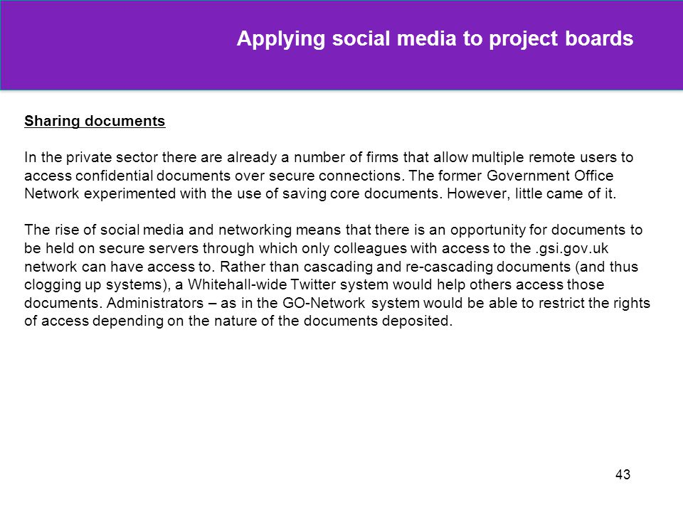 43 Applying social media to project boards Sharing documents In the private sector there are already a number of firms that allow multiple remote user