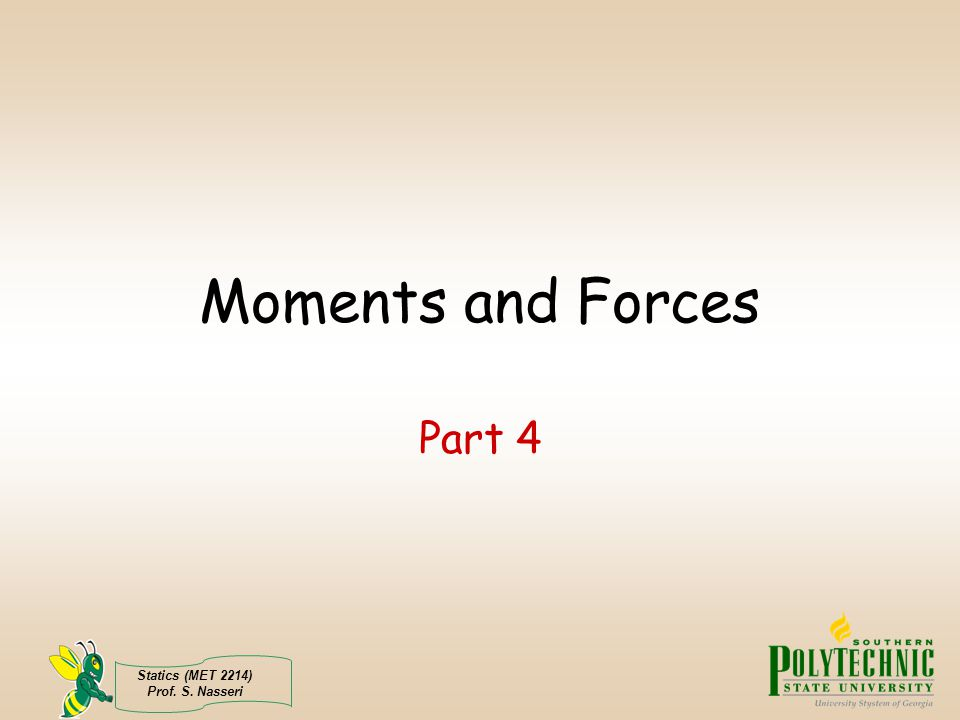 Statics (MET 2214) Prof. S. Nasseri Moments and Forces Part 4