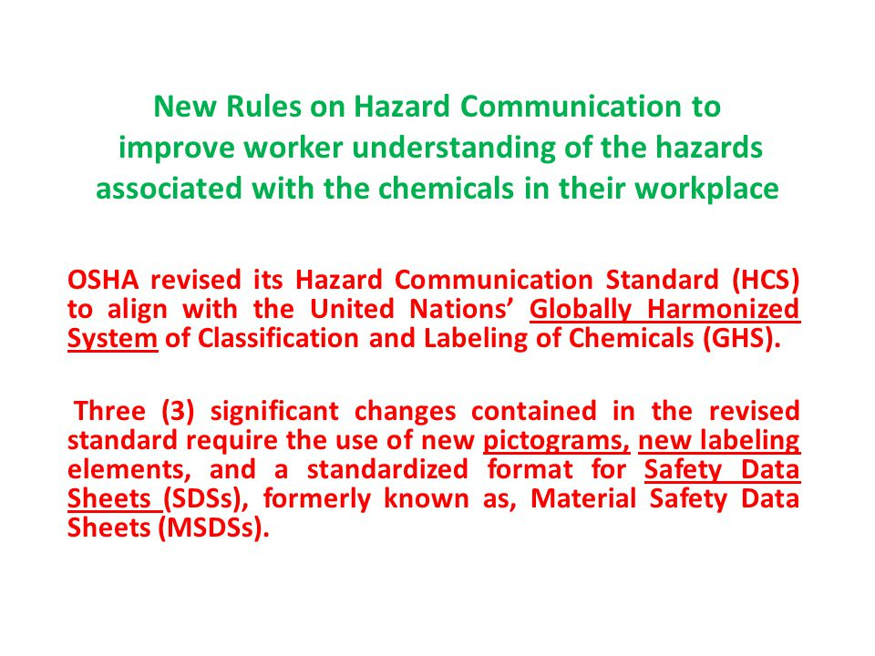 New Rules on Hazard Communication to improve worker understanding of the hazards associated with the chemicals in their workplace OSHA revised its Haz