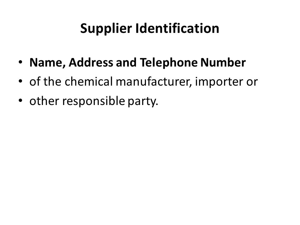 Supplier Identification Name, Address and Telephone Number of the chemical manufacturer, importer or other responsible party.