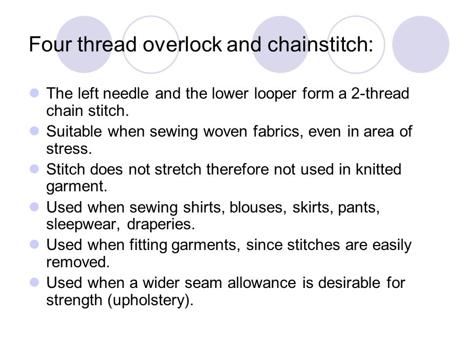 Four thread overlock and chainstitch: The left needle and the lower looper form a 2-thread chain stitch. Suitable when sewing woven fabrics, even in a
