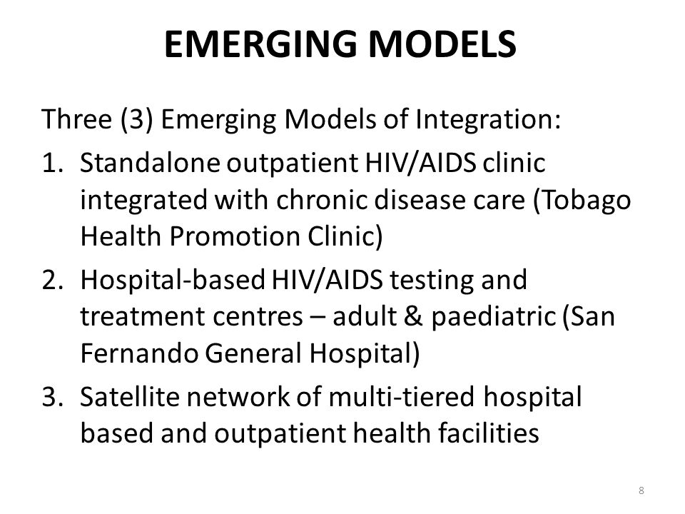EMERGING MODELS Three (3) Emerging Models of Integration: 1.Standalone outpatient HIV/AIDS clinic integrated with chronic disease care (Tobago Health Promotion Clinic) 2.Hospital-based HIV/AIDS testing and treatment centres – adult & paediatric (San Fernando General Hospital) 3.Satellite network of multi-tiered hospital based and outpatient health facilities 8