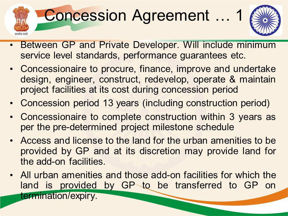 Concession Agreement … 1 Between GP and Private Developer. Will include minimum service level standards, performance guarantees etc. Concessionaire to