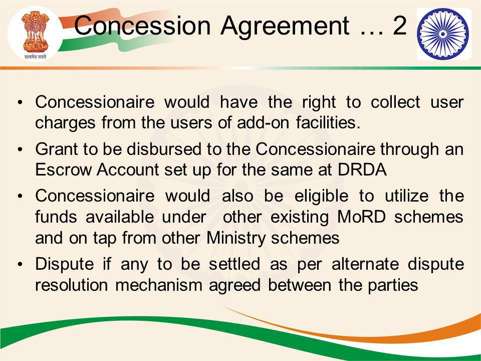 Concession Agreement … 2 Concessionaire would have the right to collect user charges from the users of add-on facilities. Grant to be disbursed to the