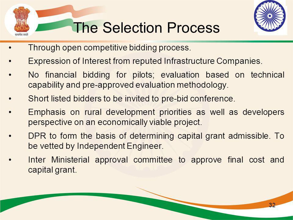 32 The Selection Process Through open competitive bidding process. Expression of Interest from reputed Infrastructure Companies. No financial bidding