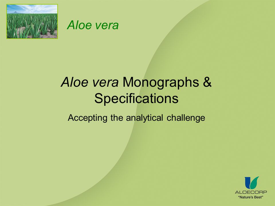 Aloe vera Aloe vera Monographs & Specifications Accepting the analytical challenge