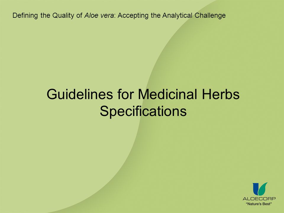Defining the Quality of Aloe vera: Accepting the Analytical Challenge Guidelines for Medicinal Herbs Specifications