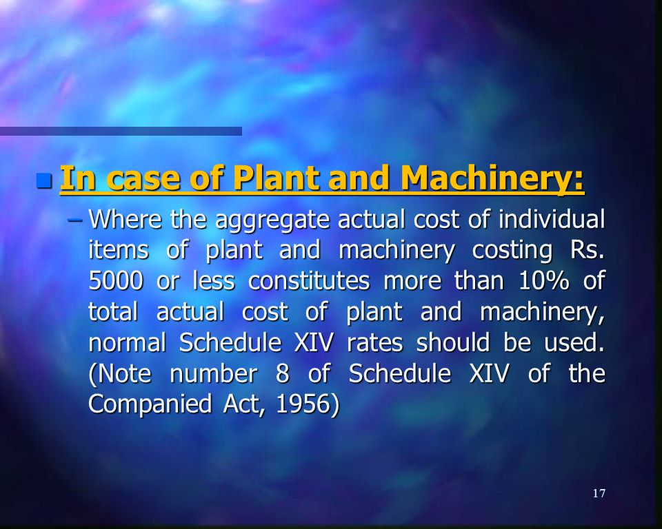 n In case of Plant and Machinery: –Where the aggregate actual cost of individual items of plant and machinery costing Rs.