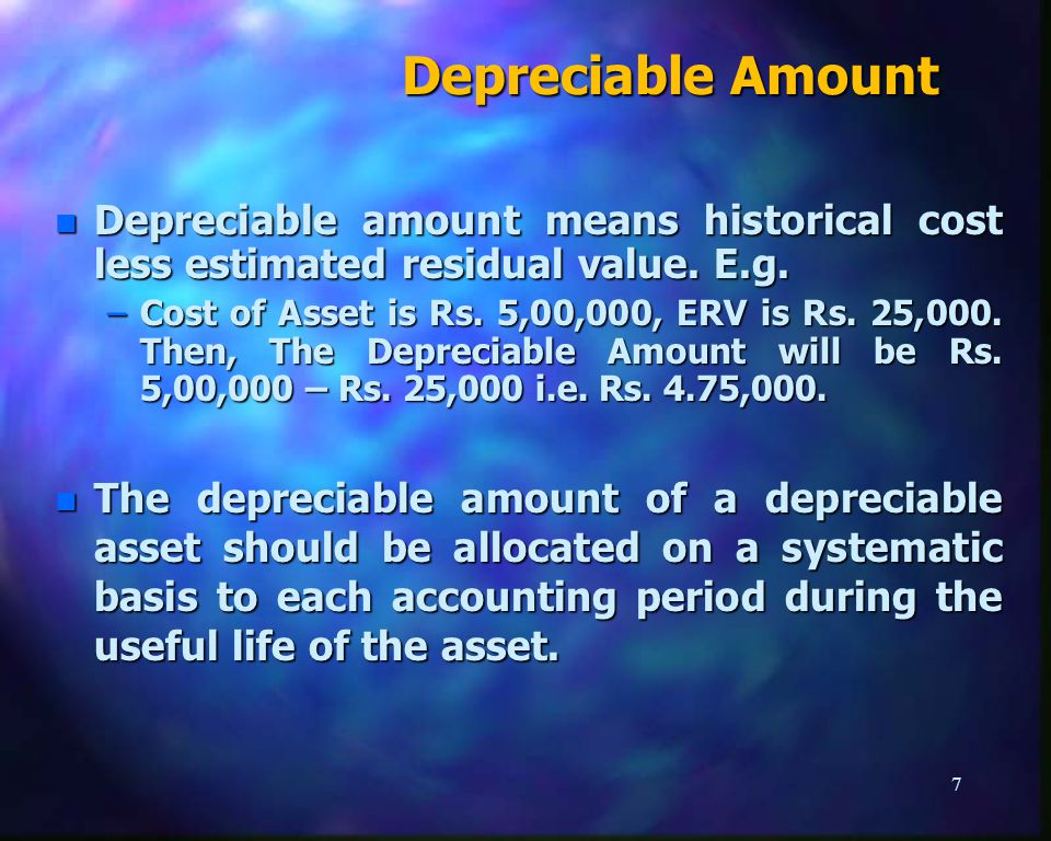 Depreciable Amount n Depreciable amount means historical cost less estimated residual value.