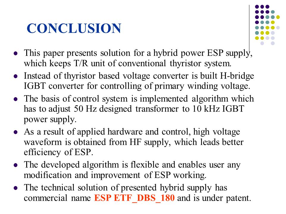 CONCLUSION This paper presents solution for a hybrid power ESP supply, which keeps T/R unit of conventional thyristor system. Instead of thyristor bas