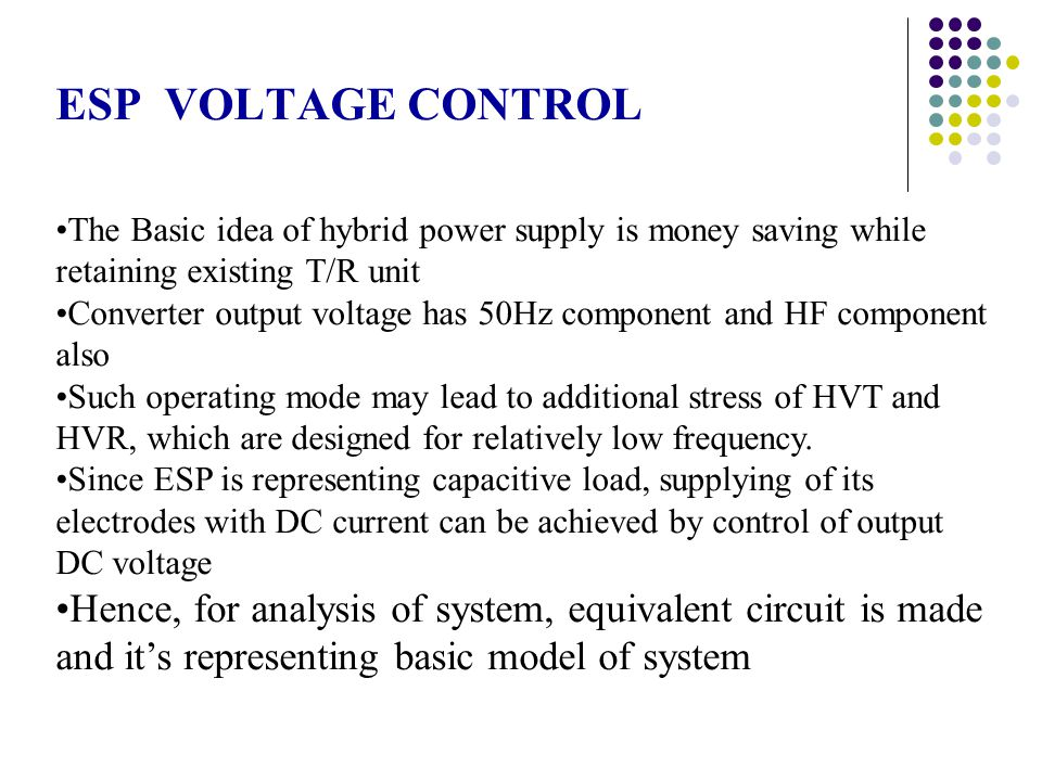 ESP VOLTAGE CONTROL The Basic idea of hybrid power supply is money saving while retaining existing T/R unit Converter output voltage has 50Hz componen