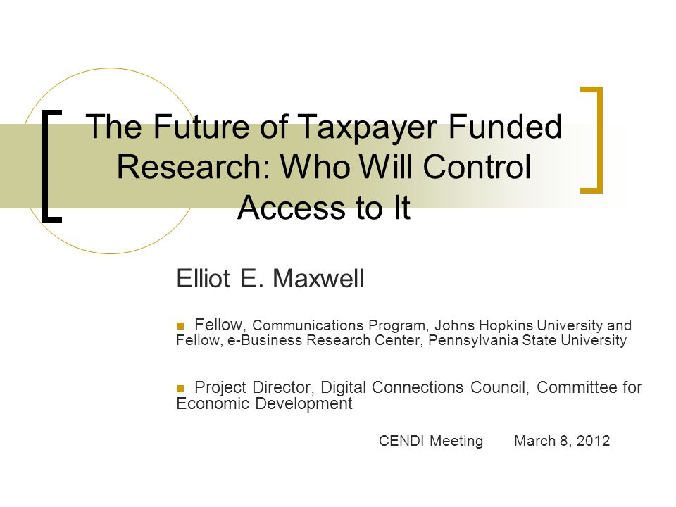 The Future of Taxpayer Funded Research: Who Will Control Access to It Elliot E.
