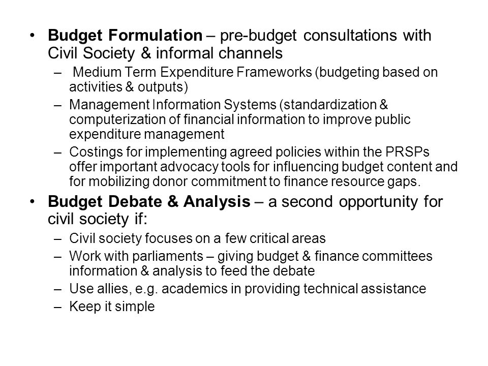 Budget Formulation – pre-budget consultations with Civil Society & informal channels – Medium Term Expenditure Frameworks (budgeting based on activiti