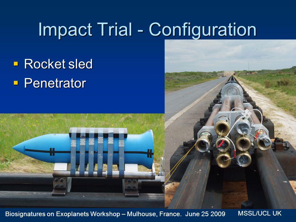 Biosignatures on Exoplanets Workshop – Mulhouse, France. June 25 2009 MSSL/UCL UK Impact Trial - Configuration Rocket sled Rocket sled Penetrator Pene