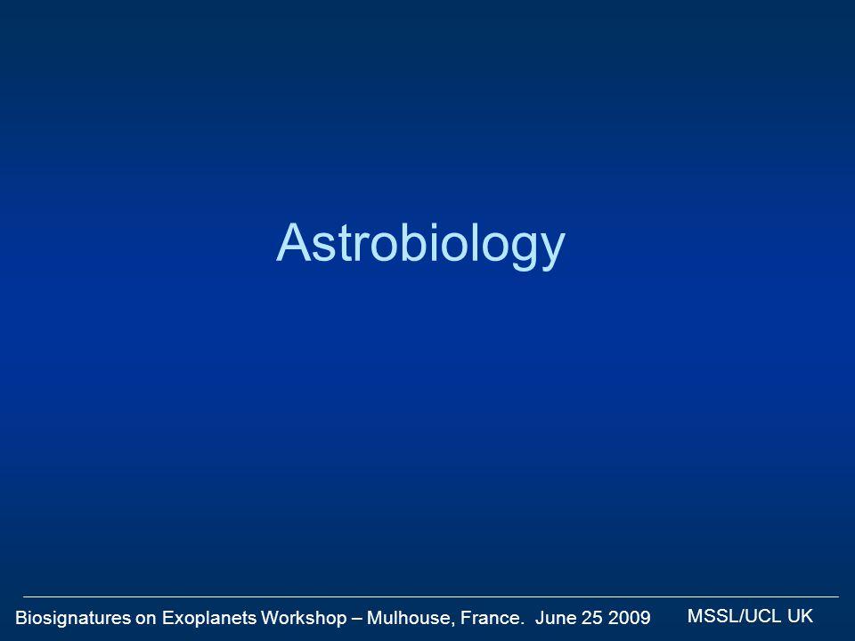 Biosignatures on Exoplanets Workshop – Mulhouse, France. June 25 2009 MSSL/UCL UK Astrobiology