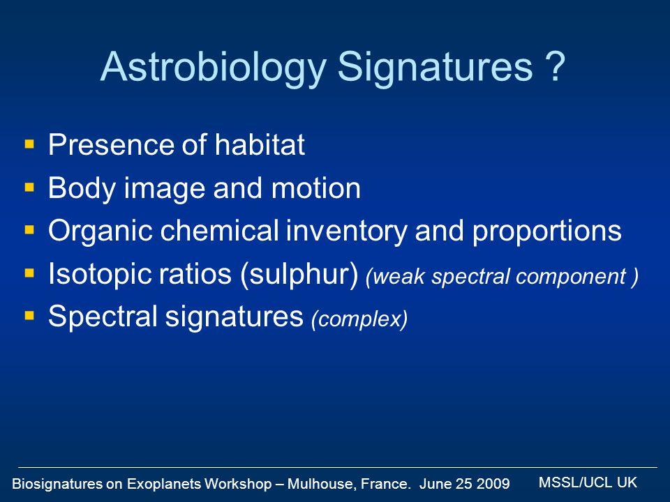 Biosignatures on Exoplanets Workshop – Mulhouse, France. June 25 2009 MSSL/UCL UK Astrobiology Signatures ? Presence of habitat Body image and motion