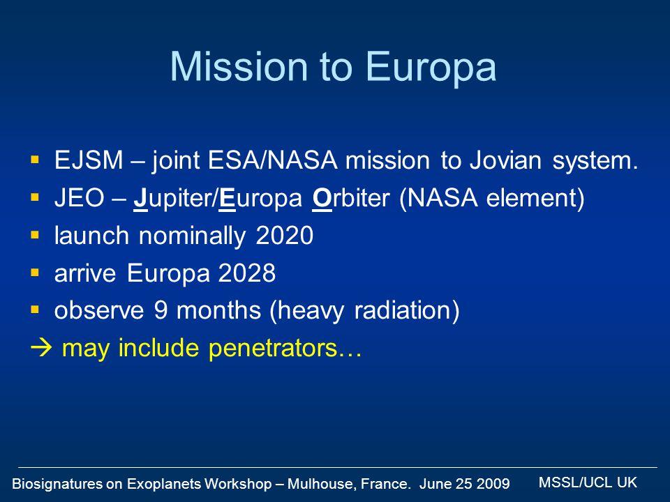 Biosignatures on Exoplanets Workshop – Mulhouse, France. June 25 2009 MSSL/UCL UK Mission to Europa EJSM – joint ESA/NASA mission to Jovian system. JE