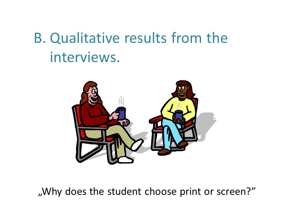 Why does the student choose print or screen? B. Qualitative results from the interviews.