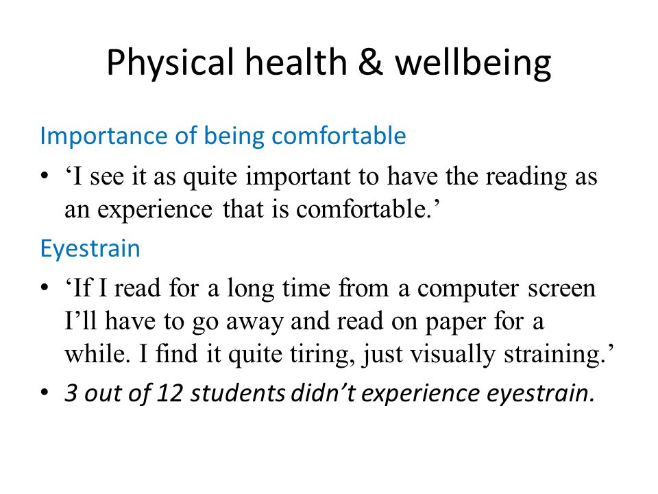 Physical health & wellbeing Importance of being comfortable I see it as quite important to have the reading as an experience that is comfortable. Eyes