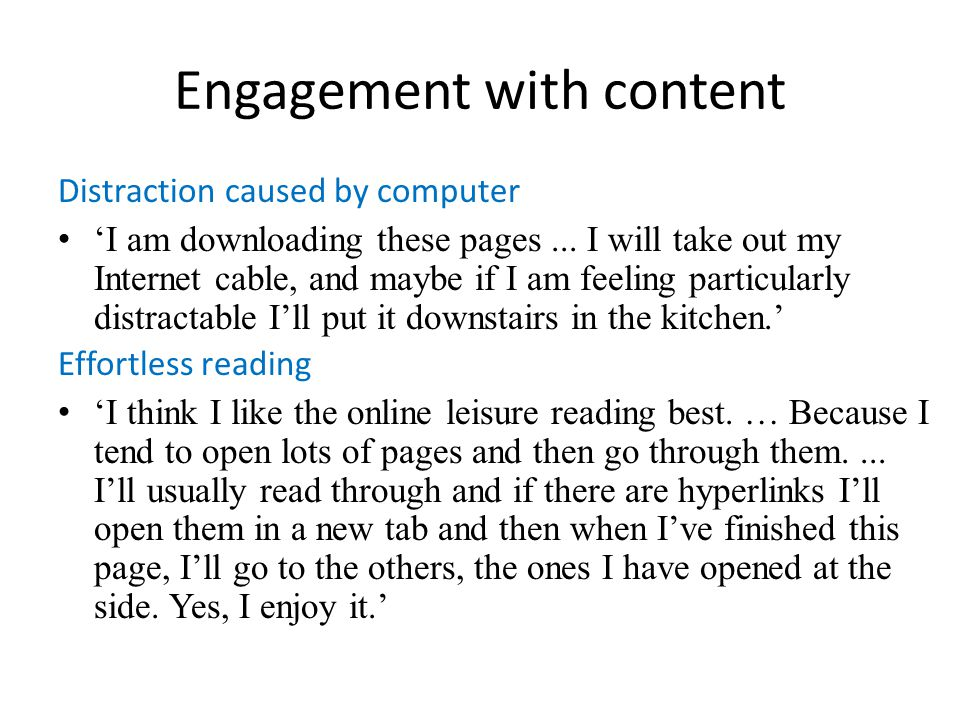 Engagement with content Distraction caused by computer I am downloading these pages... I will take out my Internet cable, and maybe if I am feeling pa