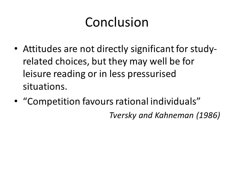 Conclusion Attitudes are not directly significant for study- related choices, but they may well be for leisure reading or in less pressurised situatio