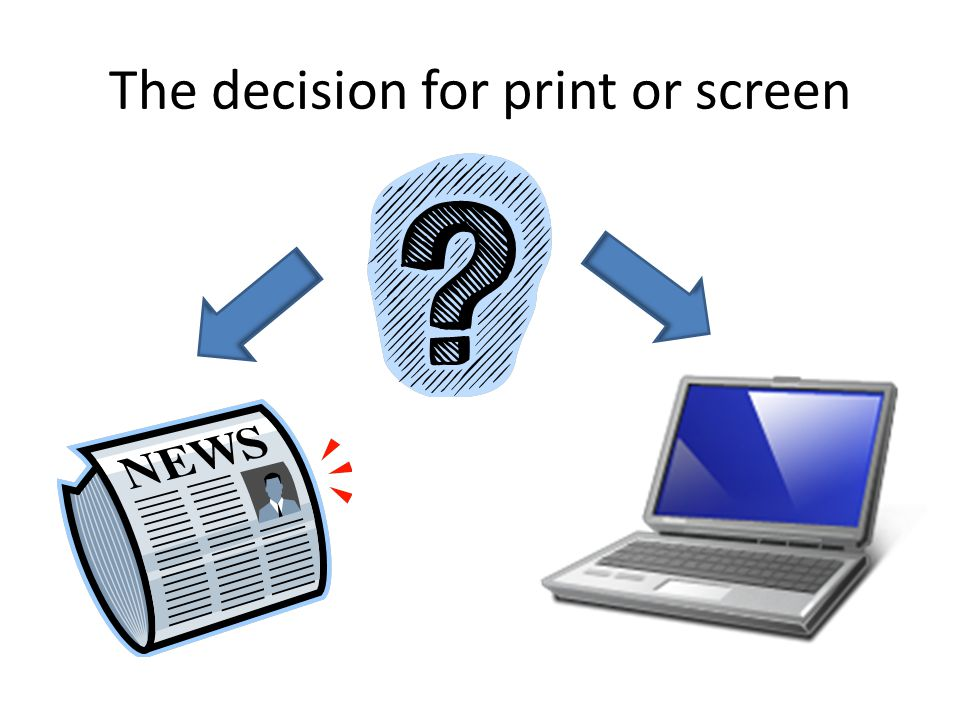 The decision for print or screen