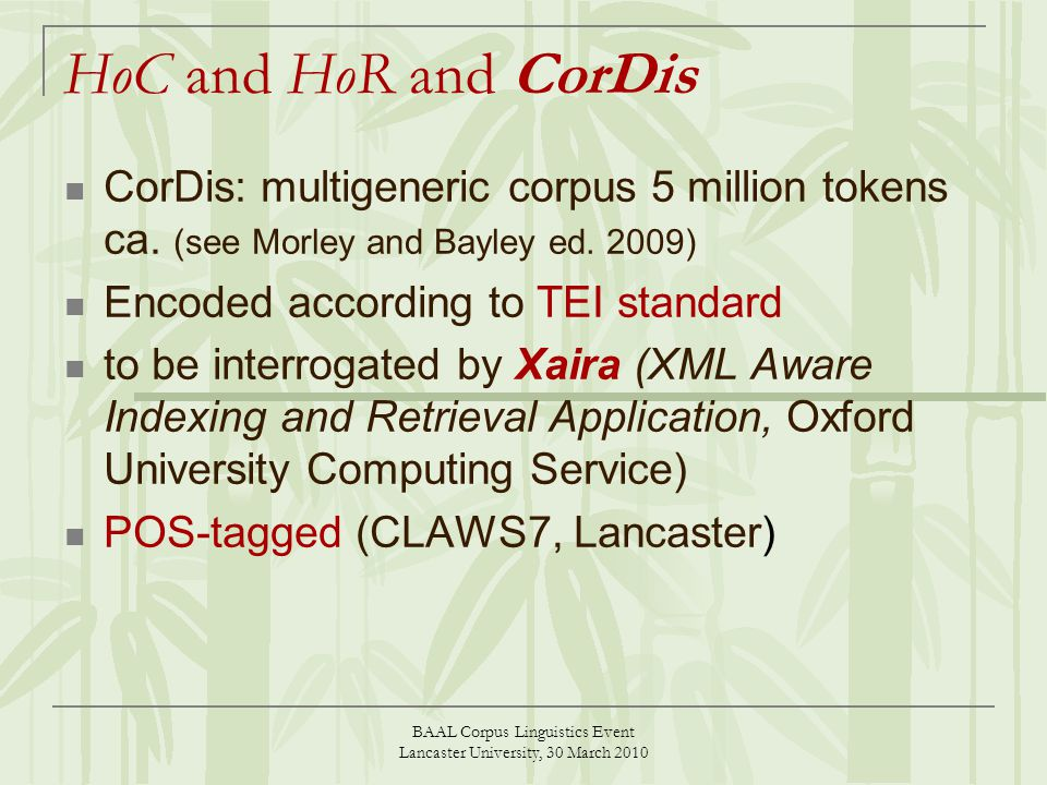 BAAL Corpus Linguistics Event Lancaster University, 30 March 2010 HoC and HoR and CorDis CorDis: multigeneric corpus 5 million tokens ca.