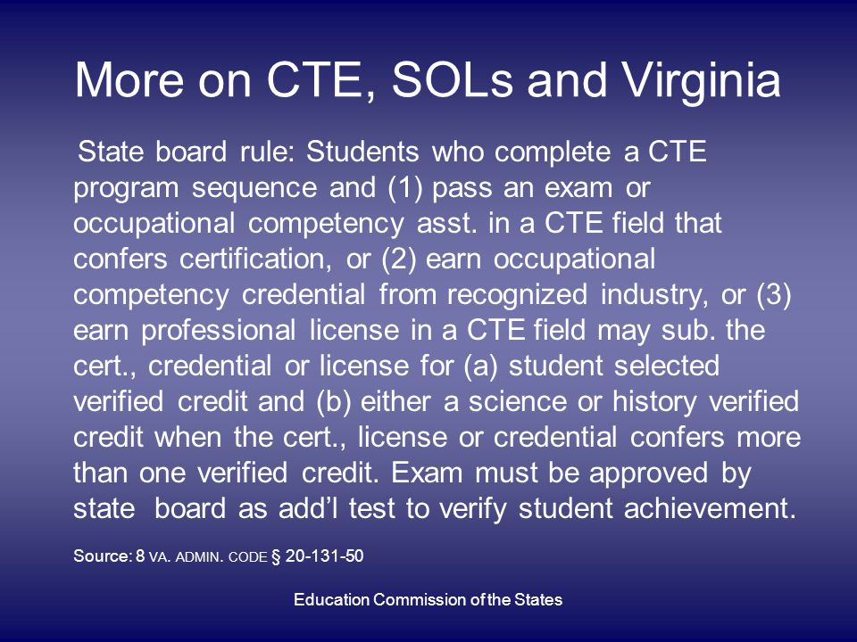More on CTE, SOLs and Virginia State board rule: Students who complete a CTE program sequence and (1) pass an exam or occupational competency asst.