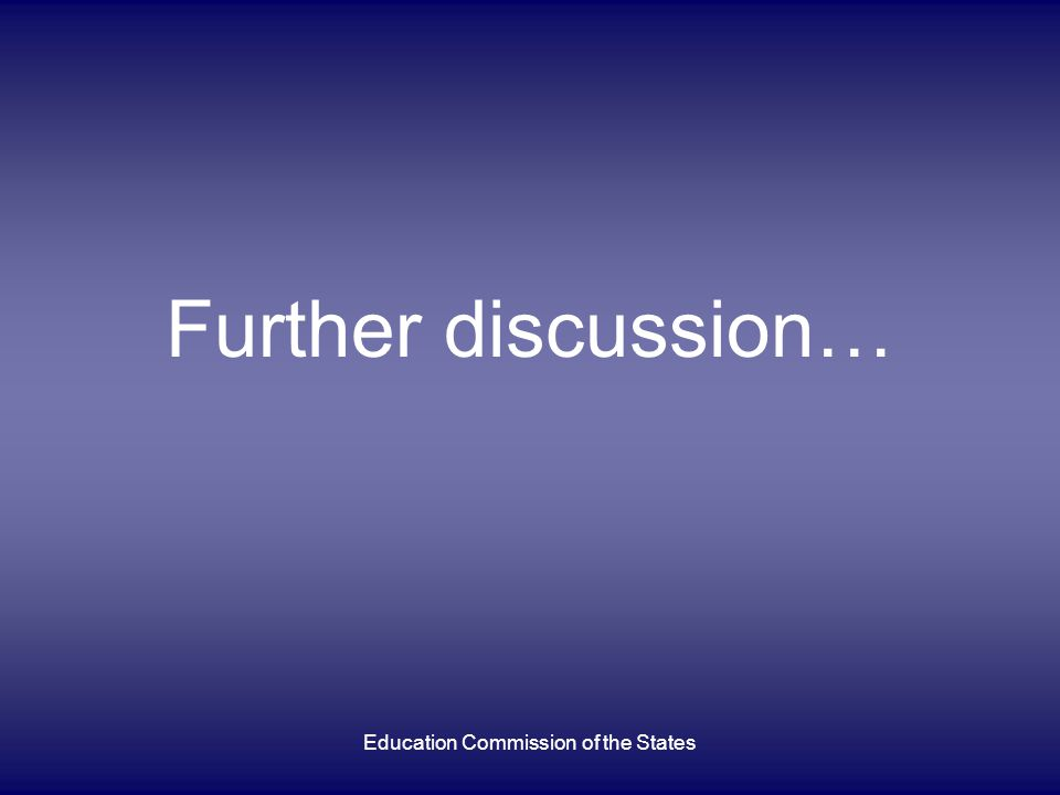 Further discussion… Education Commission of the States
