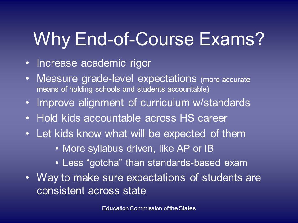 Why End-of-Course Exams? Increase academic rigor Measure grade-level expectations (more accurate means of holding schools and students accountable) Im