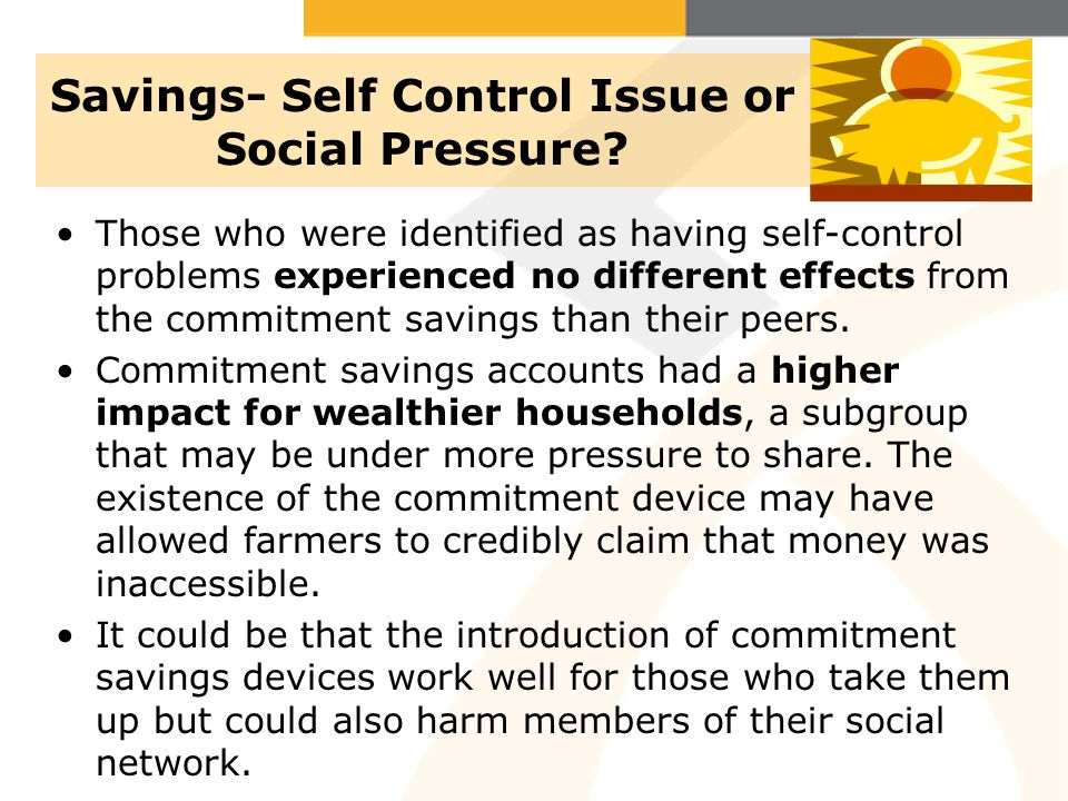 Savings- Self Control Issue or Social Pressure? Those who were identified as having self-control problems experienced no different effects from the co