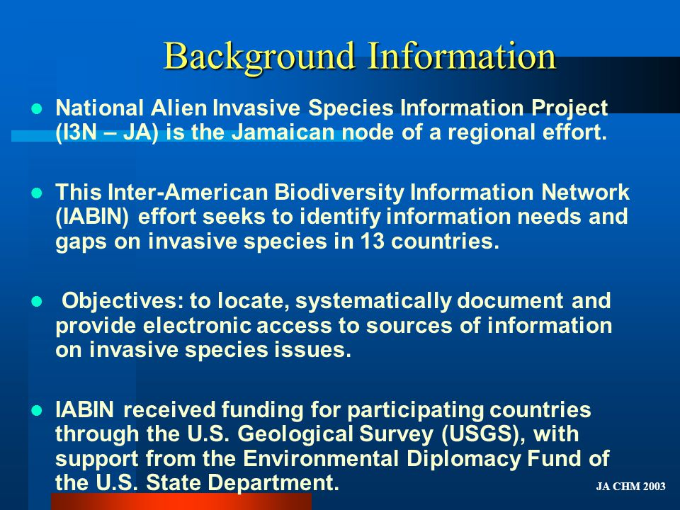Background Information National Alien Invasive Species Information Project (I3N – JA) is the Jamaican node of a regional effort.