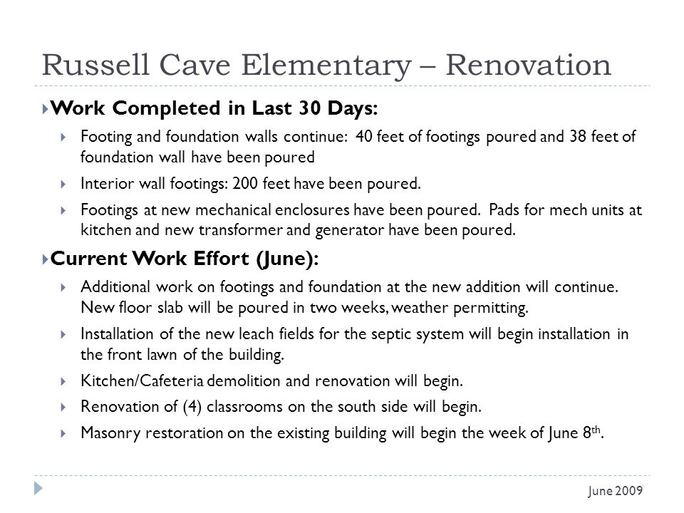Russell Cave Elementary – Renovation Work Completed in Last 30 Days: Footing and foundation walls continue: 40 feet of footings poured and 38 feet of foundation wall have been poured Interior wall footings: 200 feet have been poured.