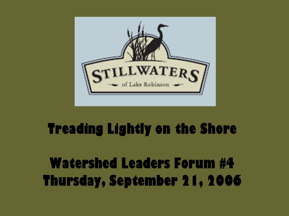 Treading Lightly on the Shore Watershed Leaders Forum #4 Thursday, September 21, 2006