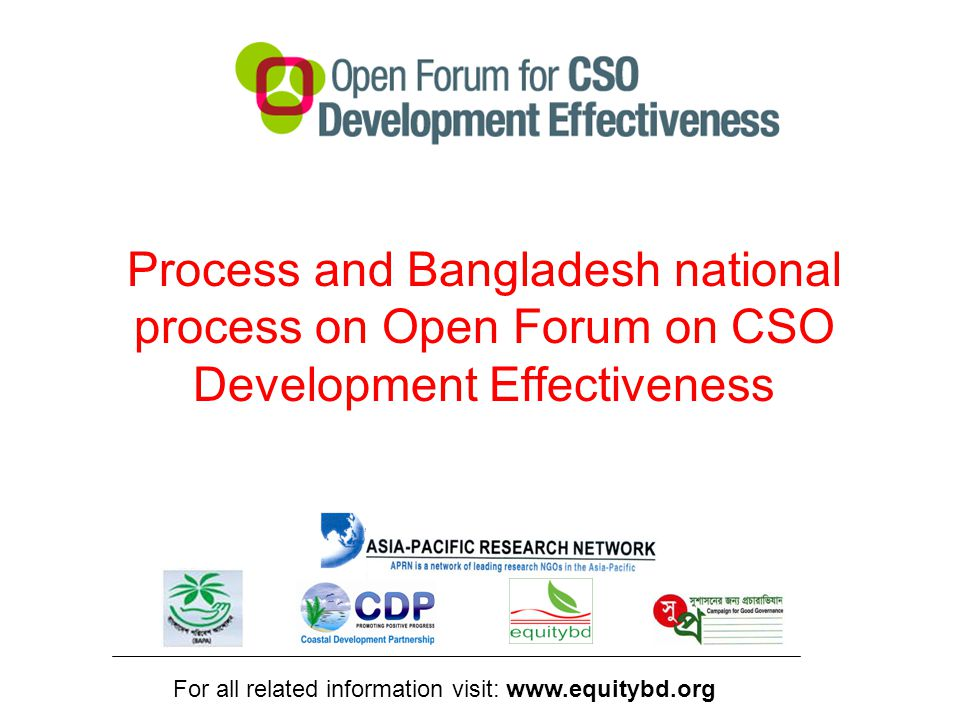Process and Bangladesh national process on Open Forum on CSO Development Effectiveness For all related information visit: www.equitybd.org