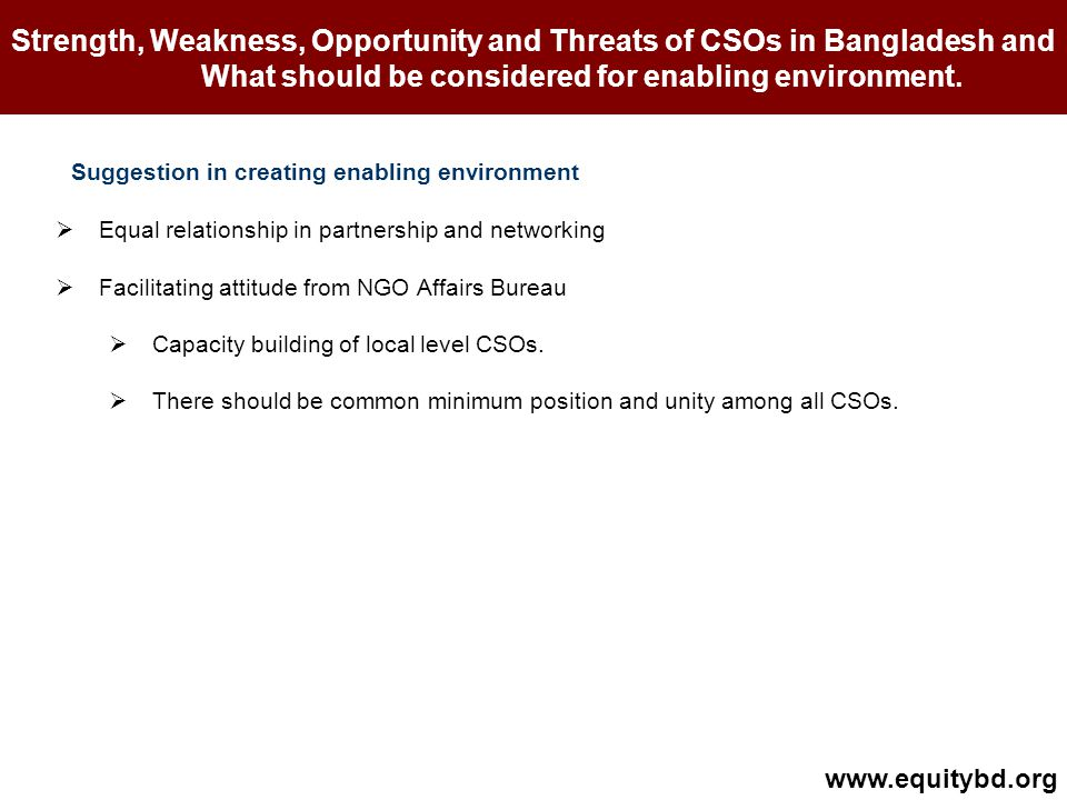 Strength, Weakness, Opportunity and Threats of CSOs in Bangladesh and What should be considered for enabling environment.